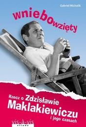 http://lubimyczytac.pl/ksiazka/236892/wniebowziety-rzecz-o-zdzislawie-maklakiewiczu-i-jego-czasach