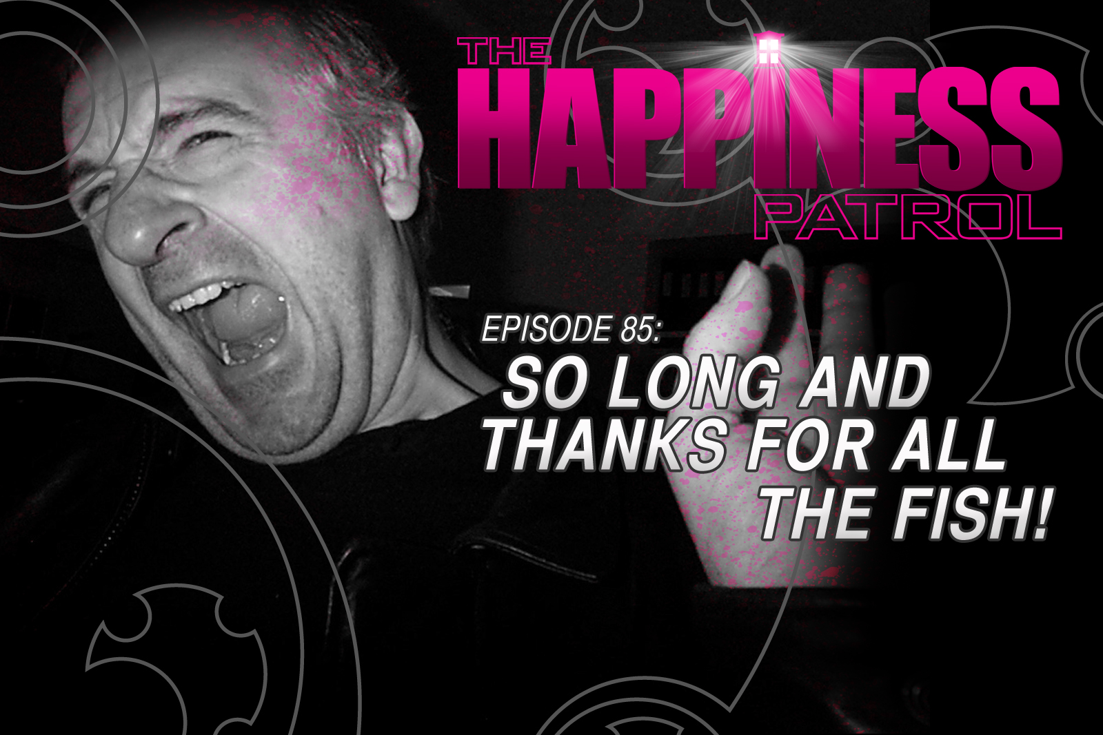 The happiness patrol episode 85 so long and thanks for for Thanks for all the fish