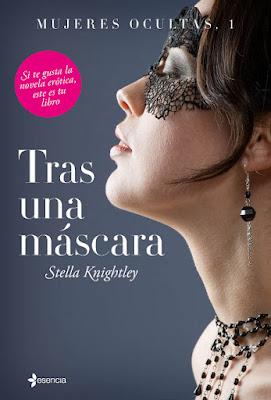 LIBRO - Tras una máscara  Serie: Mujeres Ocultas #1  Stella Knightley (Esencia - 1 Septiembre 2015)  NOVELA ROMANTICA ADULTA - EROTICA  Edición papel & ebook kindle | Mayores de 18 años  Comprar en Amazon