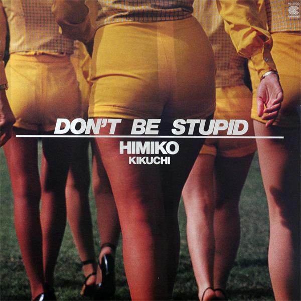 Himiko Kikuchi Dont Be Stupid
