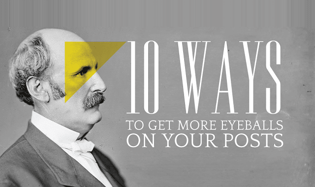 10 Ways to get More Eyeballs on your Posts #infographic