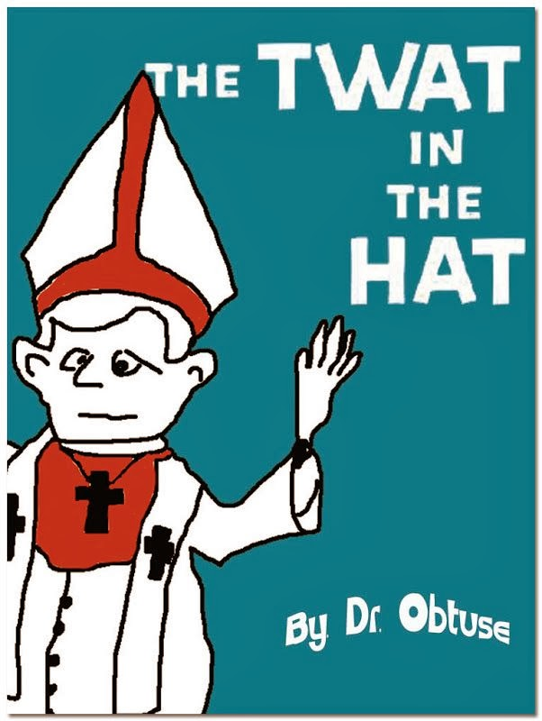 Funny Catholic Pope Picture - The Twat in the Hat - Dr Obtuse - Dr Seuss spoof