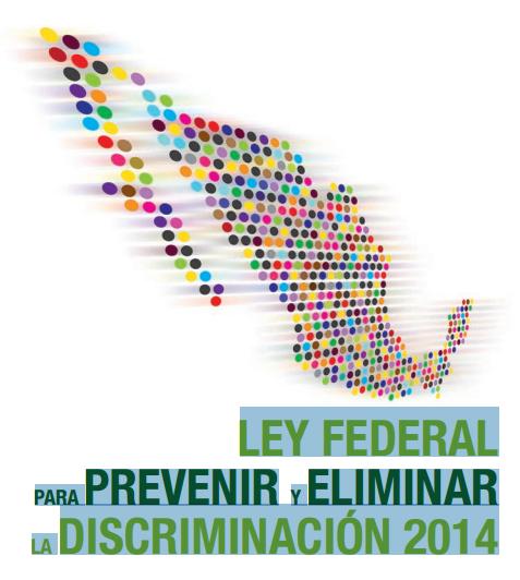 LEY FEDERAL PARA PREVENIR Y ELIMINAR LA DISCRIMINACIÓN 2014