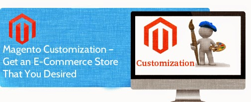 Magento Customization – Get an E-Commerce Store That You Desired