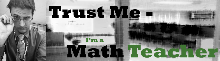 Trust Me - I'm a Math Teacher
