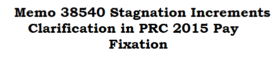 Memo 38540 Stagnation Increments Clarification in PRC 2015 Pay Fixation