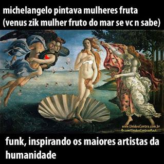 funk x rock - Michelangelo pintava mulheres frutas - funk, inspirando os maiores artistas da humanidade
