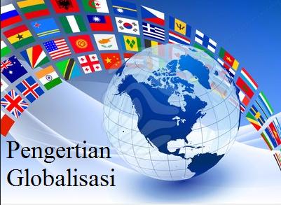 Pengertian Globalisasi Secara Umum Pengertian Org