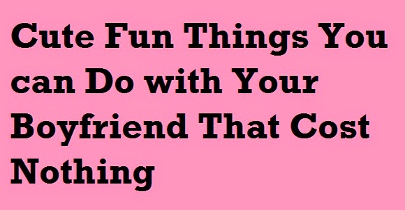Cute Fun Things You can Do with Your Boyfriend That Cost Nothing : eAskme