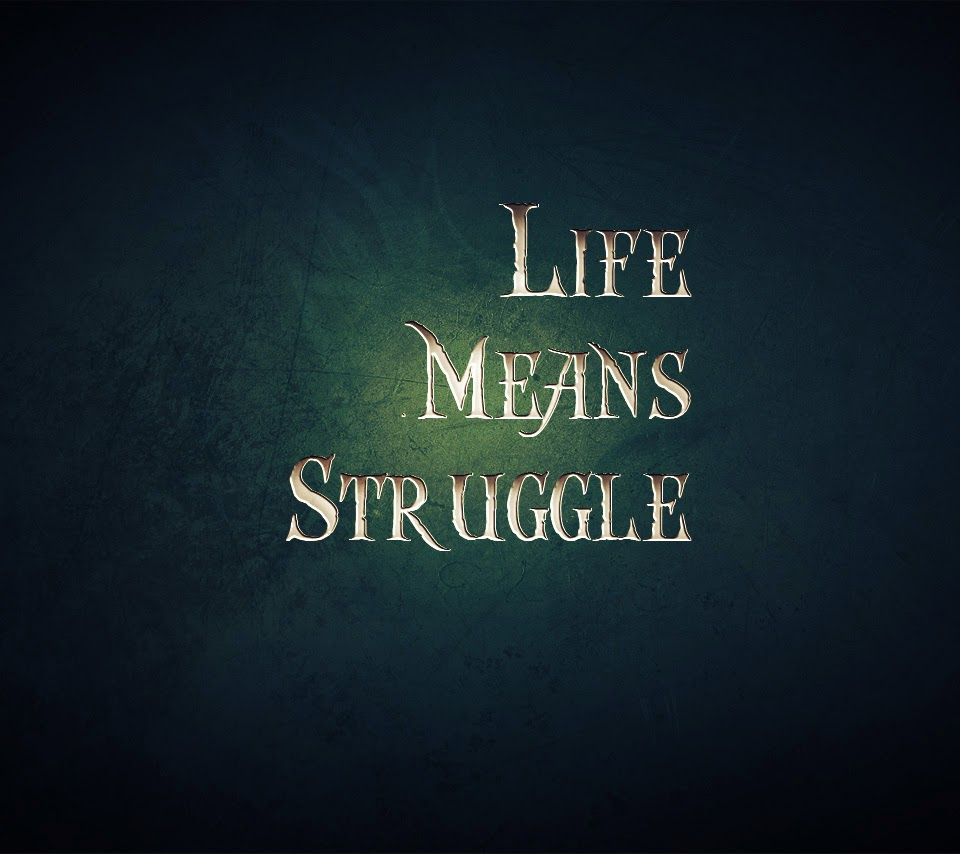 the struggles in life Struggles are exactly what one needs in their lifeif we were to go through our life without any obstacles, we would be crippled we would not be as strong as what we could have been give every opportunity a chance, leave no room for regrets.