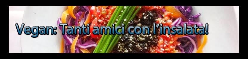 Vegan: Tanti amici con l'insalata