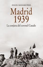 Madrid 1939. La conjura del coronel Casado, de Ángel Bahamonde