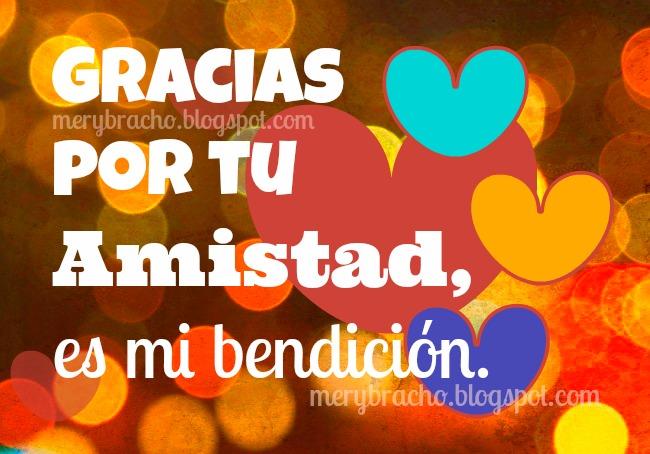 Gracias por tu amistad,  es mi bendición. poema de amistad, para mi amiga, amigo, bendiciones amigos, imágenes facebook, postales, tarjetas de somos amigos.