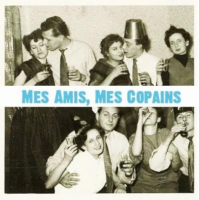 MES AMIS, MES COPAINS