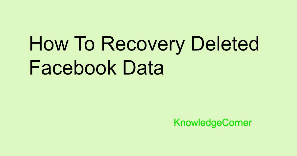Knowledge corner how to recover deleted facebook messages pictures knowledge corner how to recover deleted facebook messages pictures and videos ccuart Choice Image
