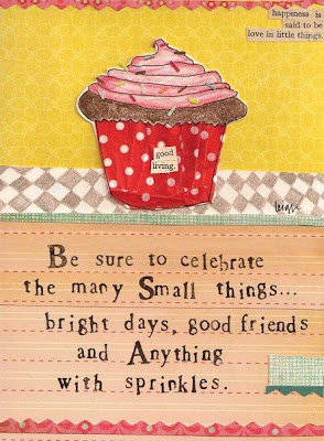 Be sure to celebrate the many small things... bright days, good friends and anything with sprinkles.