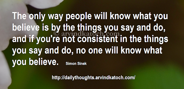 Thought, Daily, Quote, What you believe, consistent, Simon Sinek