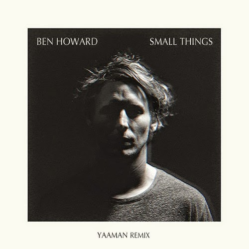 Ben Howard - Small Things (Yaaman Remix)