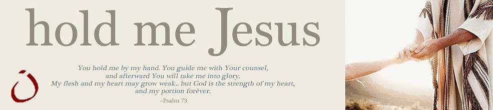 hold me Jesus
