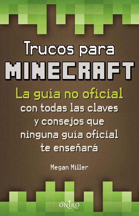 LIBRO - Trucos para Minecraft  La Guía no oficial con todas las claves   y consejos que ninguna guía oficial te enseñará  Megan Miller (Oniro - 2 octubre 2014)  Guías - Trucos - Videojuegos | Edición papel