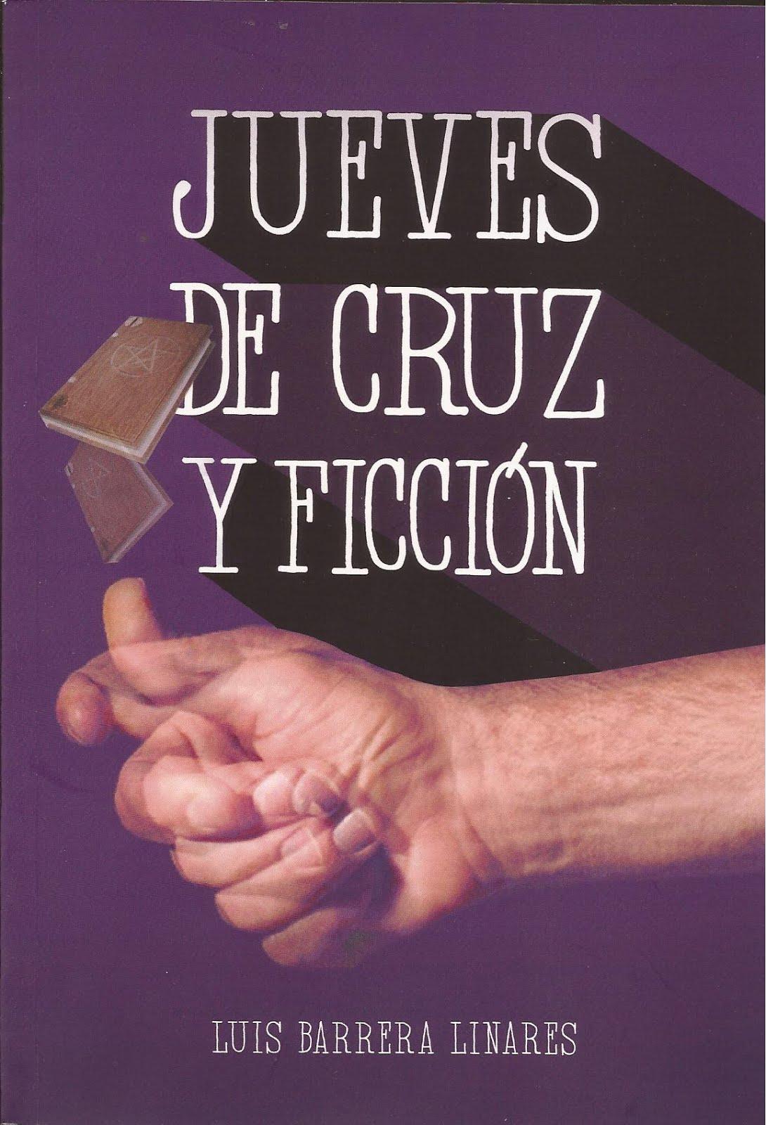 JUEVES DE CRUZ Y FICCIÓN (Caracas: Lector Cómplice, 2016)