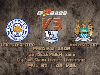 Agen Bola Terpercaya : Prediksi Skor Leicester City Fc Vs Manchester City Fc 30 Desember 2015