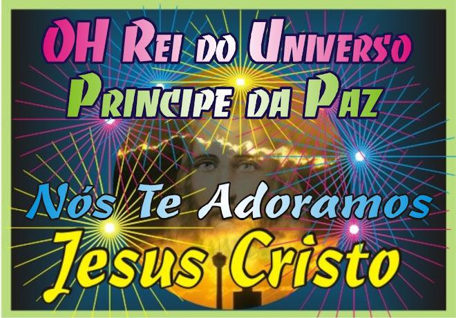Jesus Cristo Filho Unigênito do Altíssimo Rei do Universo