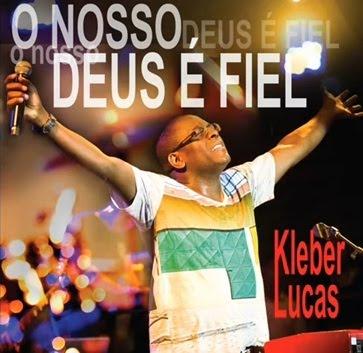 Kleber Lucas   O Nosso Deus é Fiel 2011