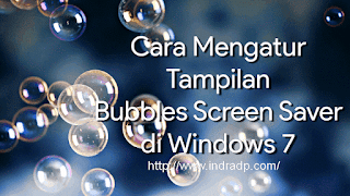 Cara Mengatur Tampilan Bubbles Screen Saver di Windows 7
