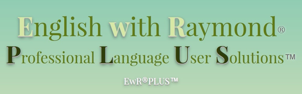 EwR®PLUS™ is an acronym for English with Raymond® Professional Language User Solutions™