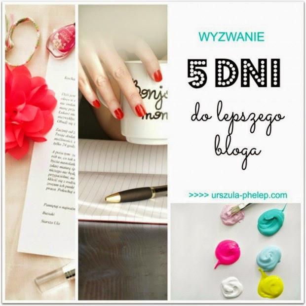 http://urszula-phelep.com/2014/07/wyzwanie-blogowe-lipiec-5-dni-do-lepszego-bloga/