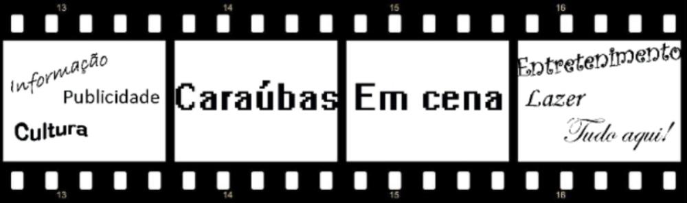 Caraúbas Em Cena - Um blog diferente