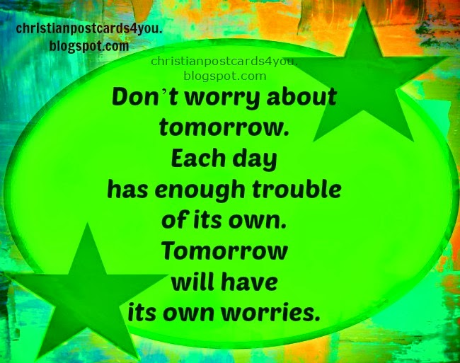 Don't worry about tomorrow. free christian card for friends, bible verses for free with nice images to share. free vector images for christian.