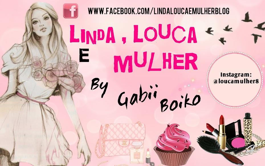 Linda, louca e MULHER
