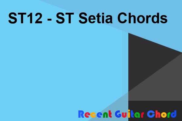 ST12 - ST Setia Chords