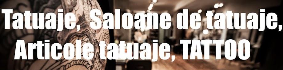 Tatuaj tatuaje, saloane tattoo