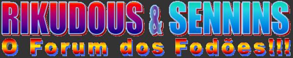 RIKUDOUS E SENNINS - $$$ - O Forum dos Fodões!!!