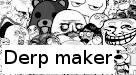 Derp Maker