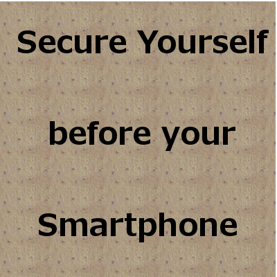 How to secure Yourself before your Smartphone