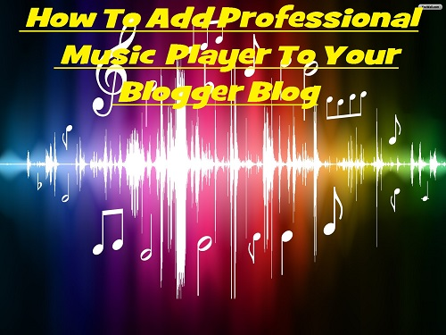 How To Add Professional Music Player To your Blogger Blog