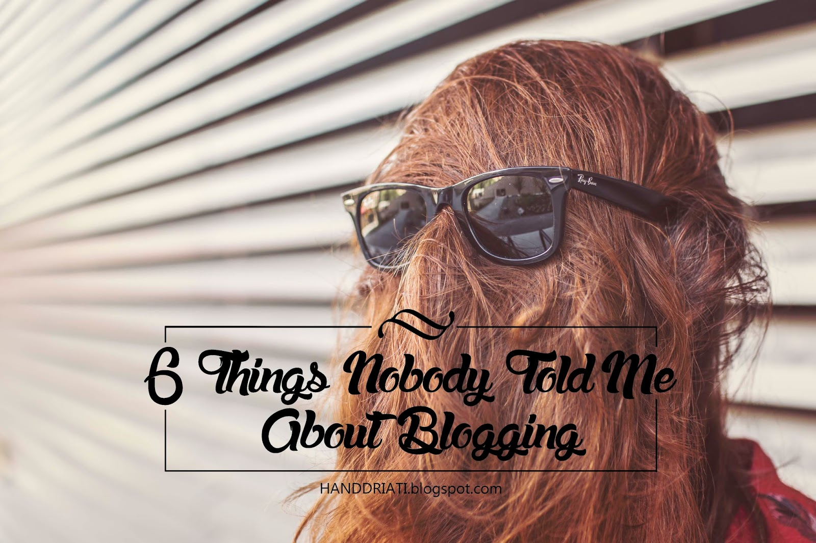 6 Things Nobody Told Me About Blogging