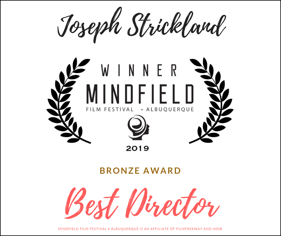 Joseph Strickland Wins 2019 Bronze Award For Best Director At Mindfield Film Festival - Albuquerque