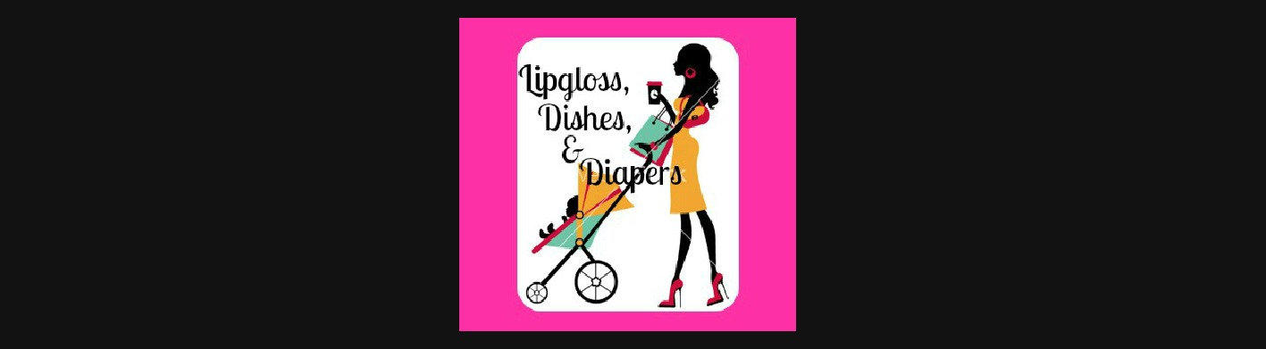 "<p align=""center"">Lip Gloss, Dishes, and Diapers</p>"