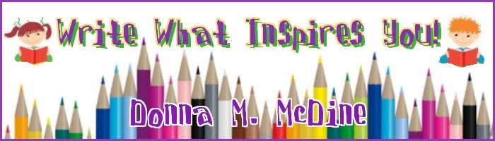 Write What Inspires You! ~ Donna M. McDine ~