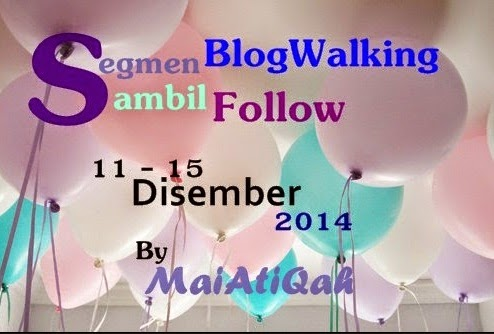 http://maiatiqah.blogspot.com/2014/12/segmen-blogwalking-follow-by-maiatiqah.html