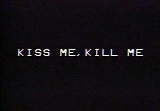 kiss me,kill me