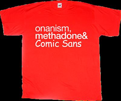 adult entertainment fun helvetica comic sans typography drugs graphic design design typography t-shirt ephemeral-t-shirts