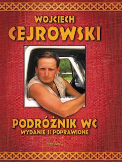 Wojciech Cejrowski. Podróżnik WC. Wydanie II poprawione.