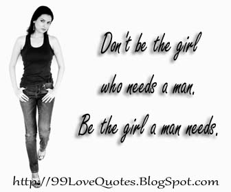 Don't be the girl who needs a man | 99 Love Quotes