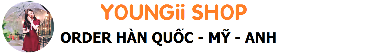 YOUNGII SHOP - ORDER- ĐẶT HÀNG HÀN QUỐC - MỸ - ANH